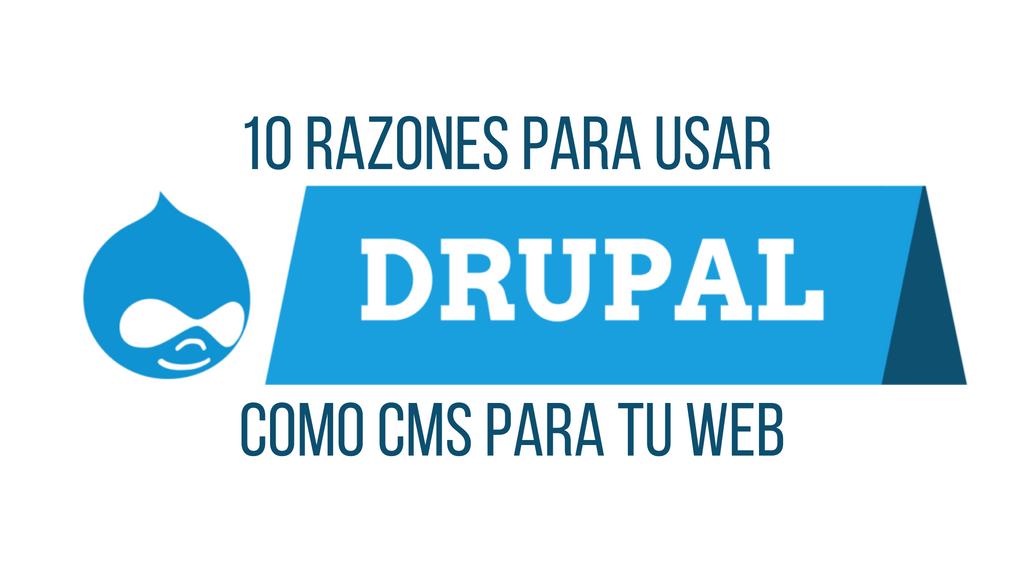 10 razones por las que deberías usar Drupal como CMS para tu web