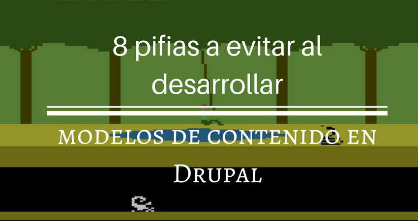 8 pifias a evitar al desarrollar modelos de contenido en Drupal
