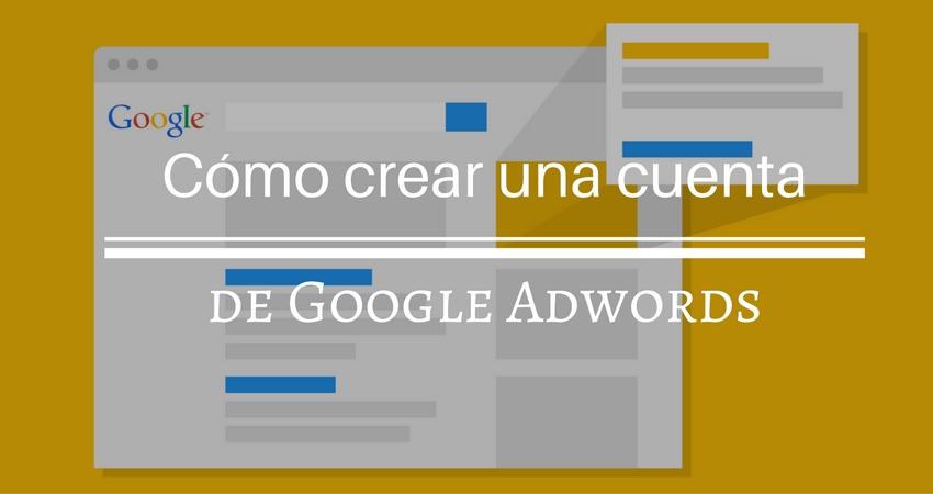 Google Adwords, como crear una cuenta