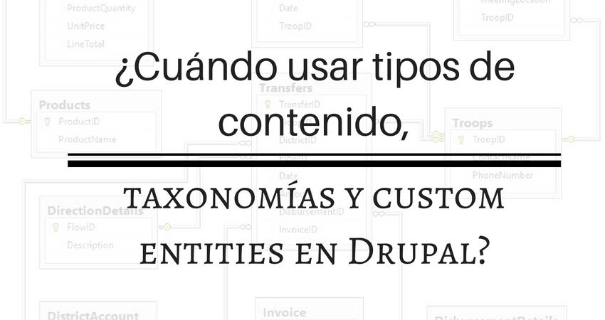 ¿Cuándo usar los tipos de contenidos, taxonomías y custom entities en Drupal